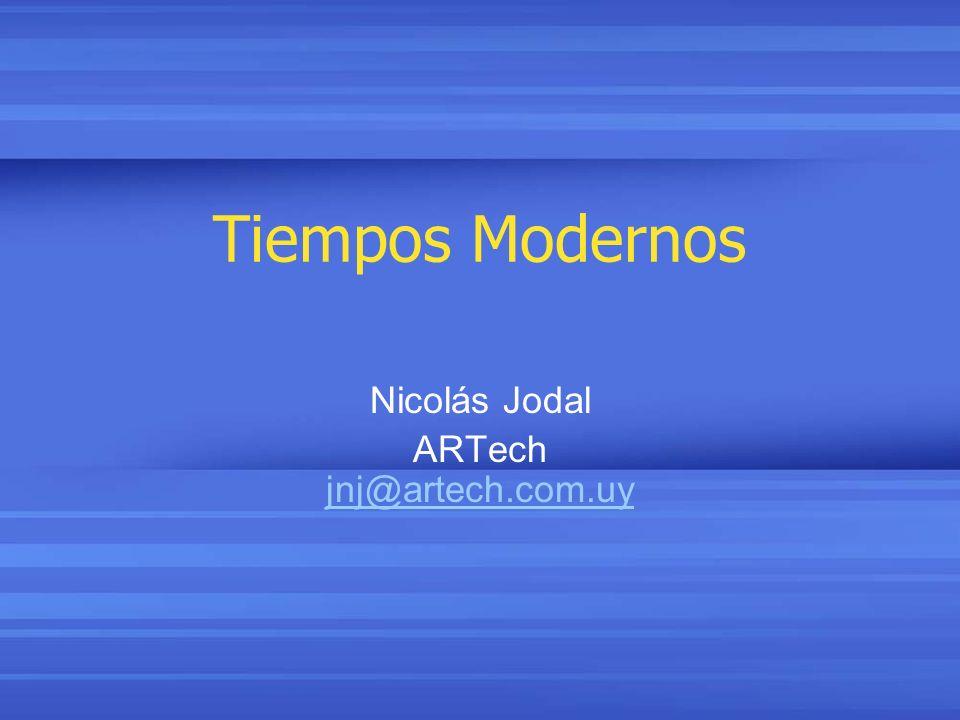 Tiempos Modernos Nicolás Jodal ARTech jnj@artech.com.uy jnj@artech.com.uy