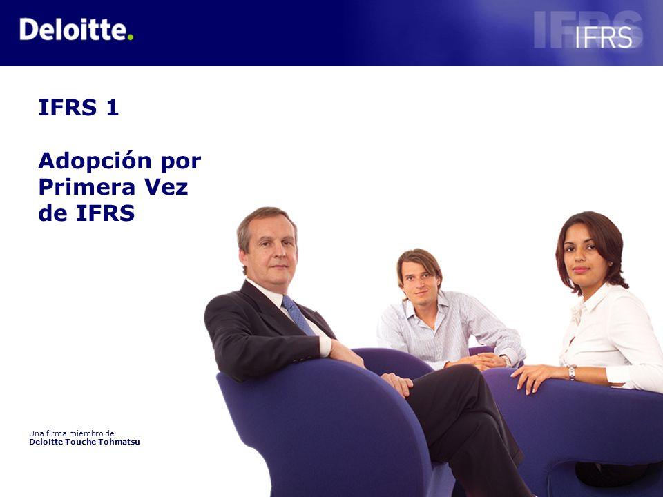 1 Derechos Reservados Deloitte IFRS 1 Adopción por Primera Vez de IFRS Una firma miembro de Deloitte Touche Tohmatsu