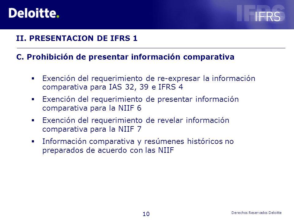 10 Derechos Reservados Deloitte Exención del requerimiento de re-expresar la información comparativa para IAS 32, 39 e IFRS 4 Exención del requerimien