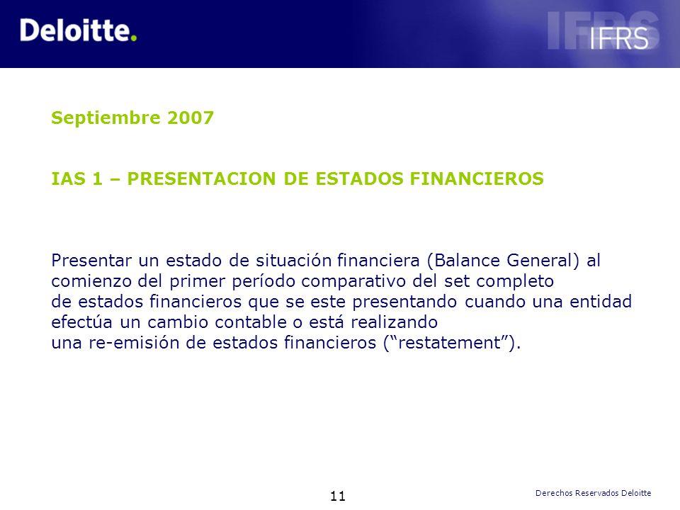 11 Derechos Reservados Deloitte Septiembre 2007 IAS 1 – PRESENTACION DE ESTADOS FINANCIEROS Presentar un estado de situación financiera (Balance Gener