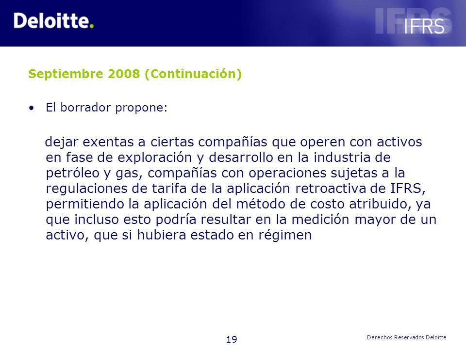 19 Derechos Reservados Deloitte Septiembre 2008 (Continuación) El borrador propone: dejar exentas a ciertas compañías que operen con activos en fase d