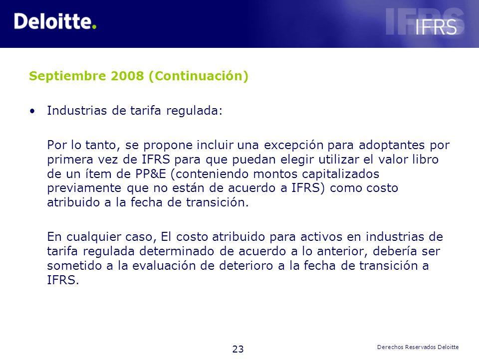 23 Derechos Reservados Deloitte Septiembre 2008 (Continuación) Industrias de tarifa regulada: Por lo tanto, se propone incluir una excepción para adop