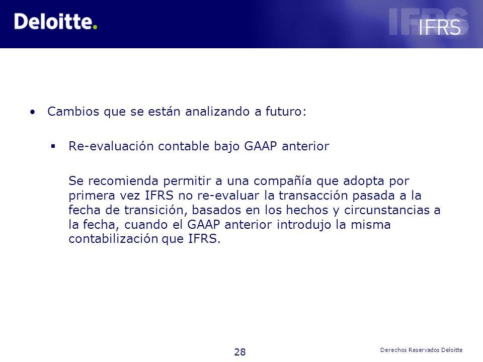 28 Derechos Reservados Deloitte Cambios que se están analizando a futuro: Re-evaluación contable bajo GAAP anterior Se recomienda permitir a una compa