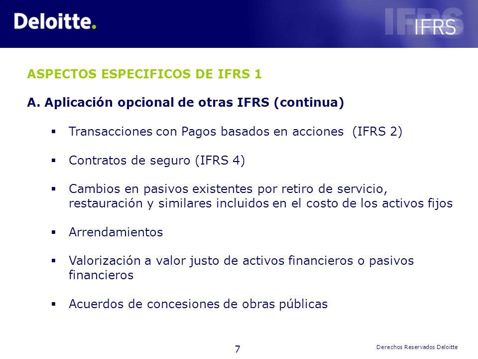 7 Derechos Reservados Deloitte ASPECTOS ESPECIFICOS DE IFRS 1 A. Aplicación opcional de otras IFRS (continua) Transacciones con Pagos basados en accio