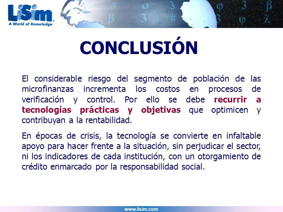 www.lisim.com El considerable riesgo del segmento de población de las microfinanzas incrementa los costos en procesos de verificación y control. Por e