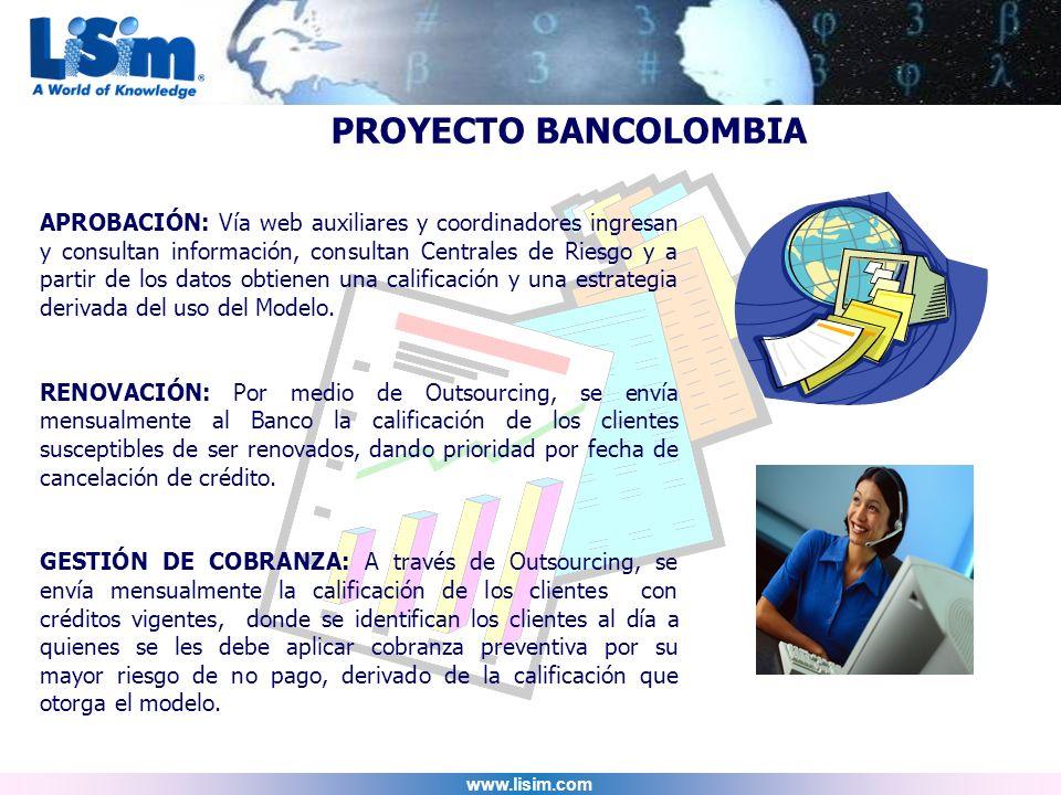 www.lisim.com APROBACIÓN: Vía web auxiliares y coordinadores ingresan y consultan información, consultan Centrales de Riesgo y a partir de los datos o