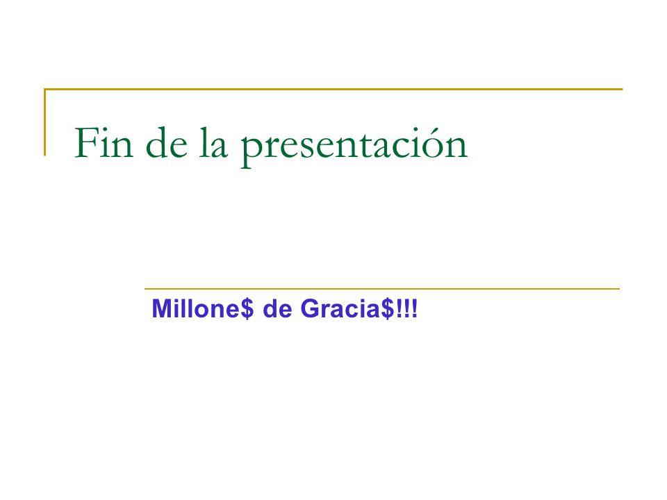 Fin de la presentación Millone$ de Gracia$!!!