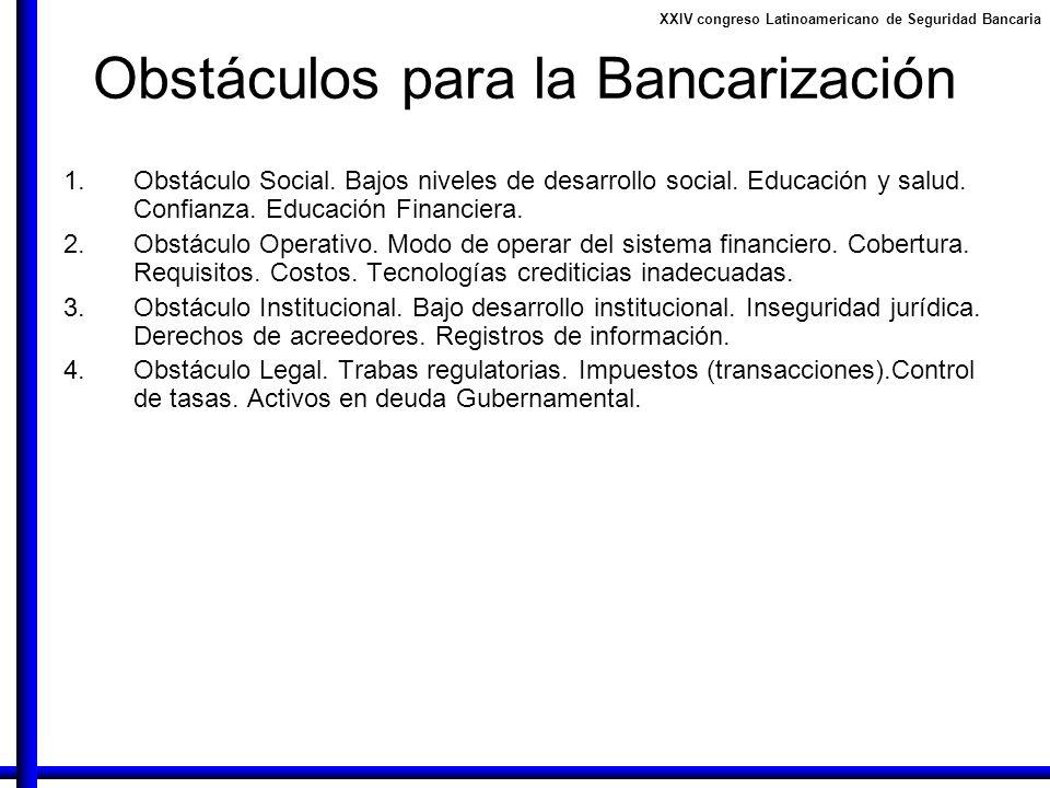 XXIV congreso Latinoamericano de Seguridad Bancaria Obstáculos para la Bancarización 1.Obstáculo Social. Bajos niveles de desarrollo social. Educación