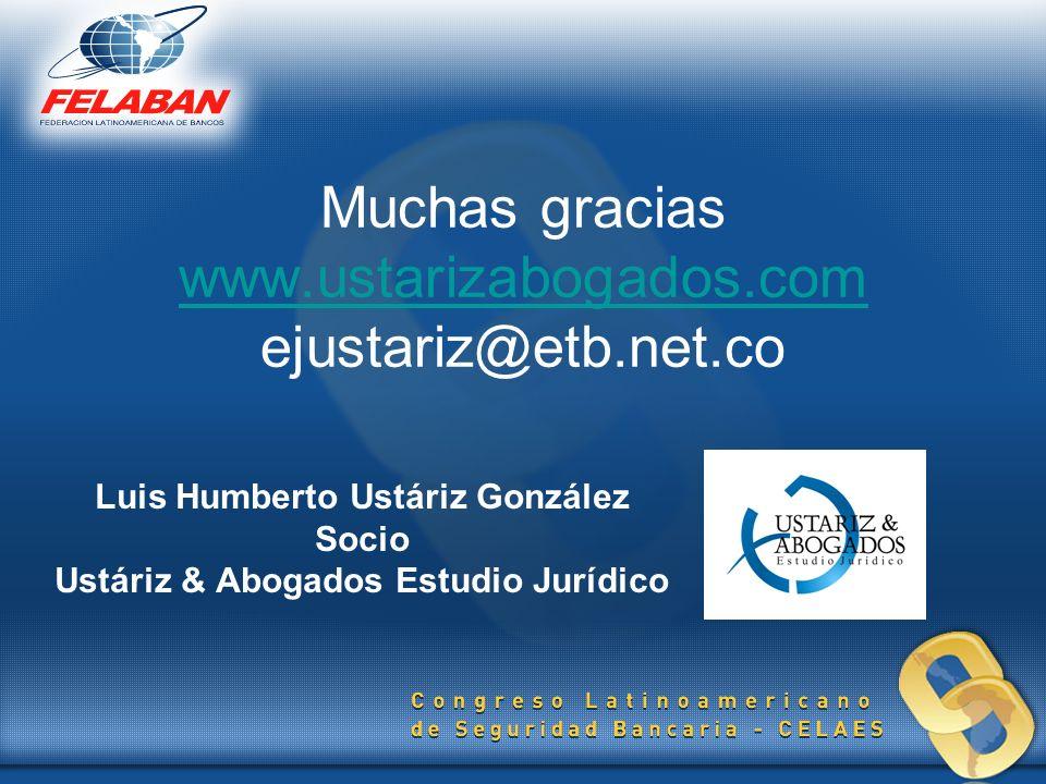 Muchas gracias www.ustarizabogados.com ejustariz@etb.net.co www.ustarizabogados.com Luis Humberto Ustáriz González Socio Ustáriz & Abogados Estudio Ju
