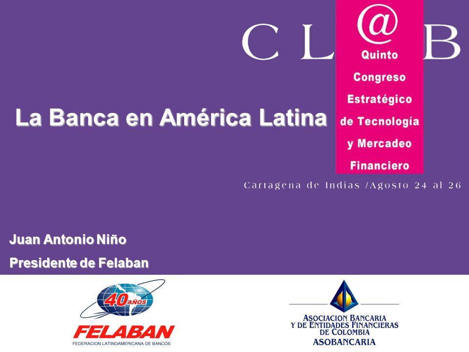 La Banca en América Latina Juan Antonio Niño Presidente de Felaban