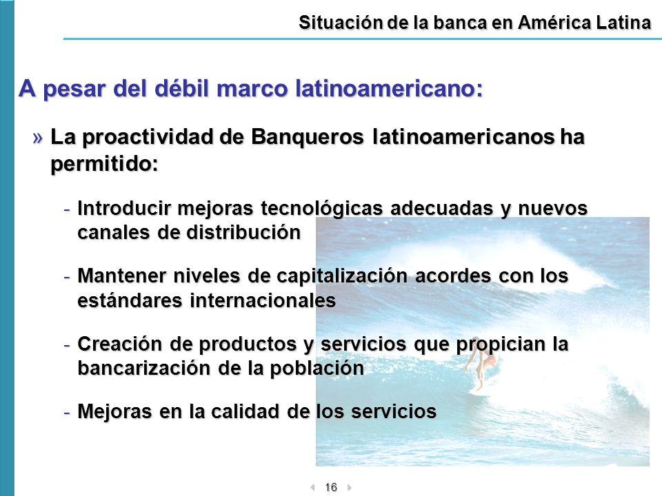 16 Situación de la banca en América Latina A pesar del débil marco latinoamericano: »La proactividad de Banqueros latinoamericanos ha permitido: -Intr