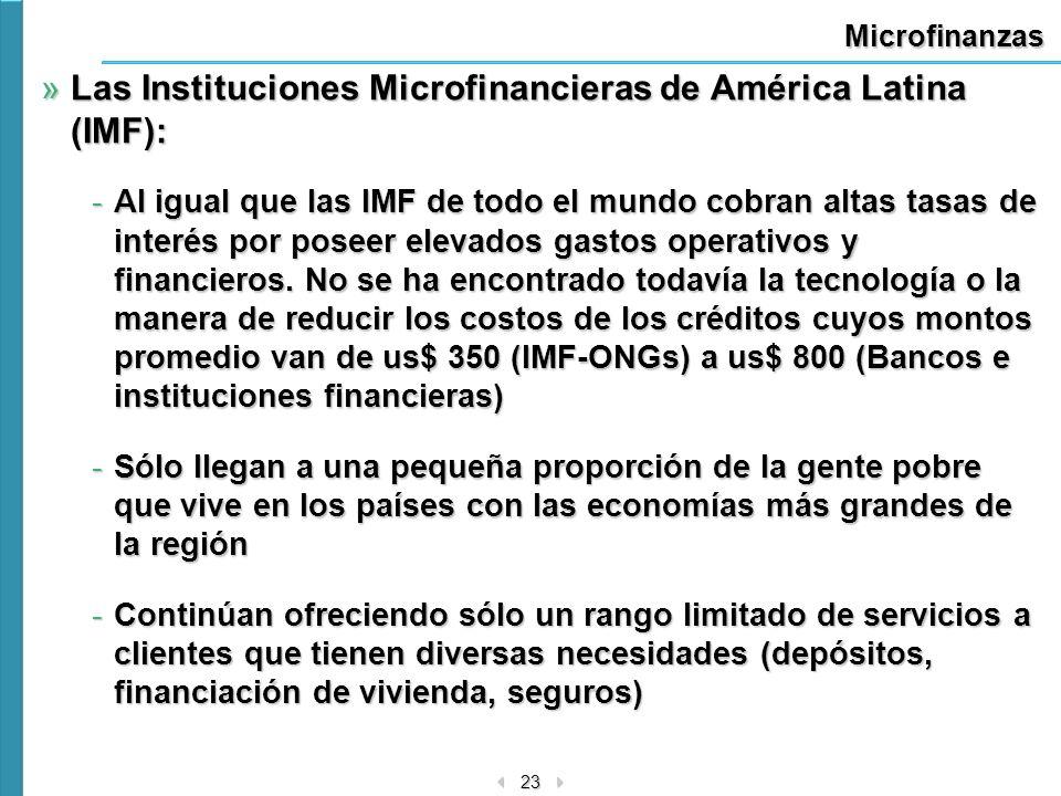 23 Microfinanzas »Las Instituciones Microfinancieras de América Latina (IMF): -Al igual que las IMF de todo el mundo cobran altas tasas de interés por
