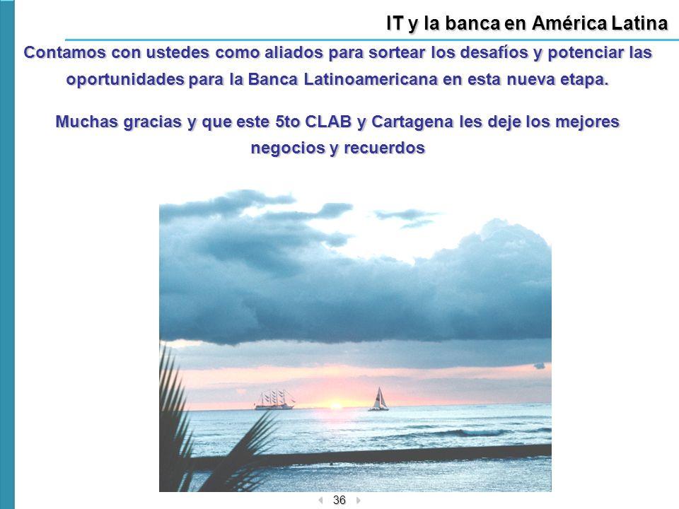 36 IT y la banca en América Latina Contamos con ustedes como aliados para sortear los desafíos y potenciar las oportunidades para la Banca Latinoameri