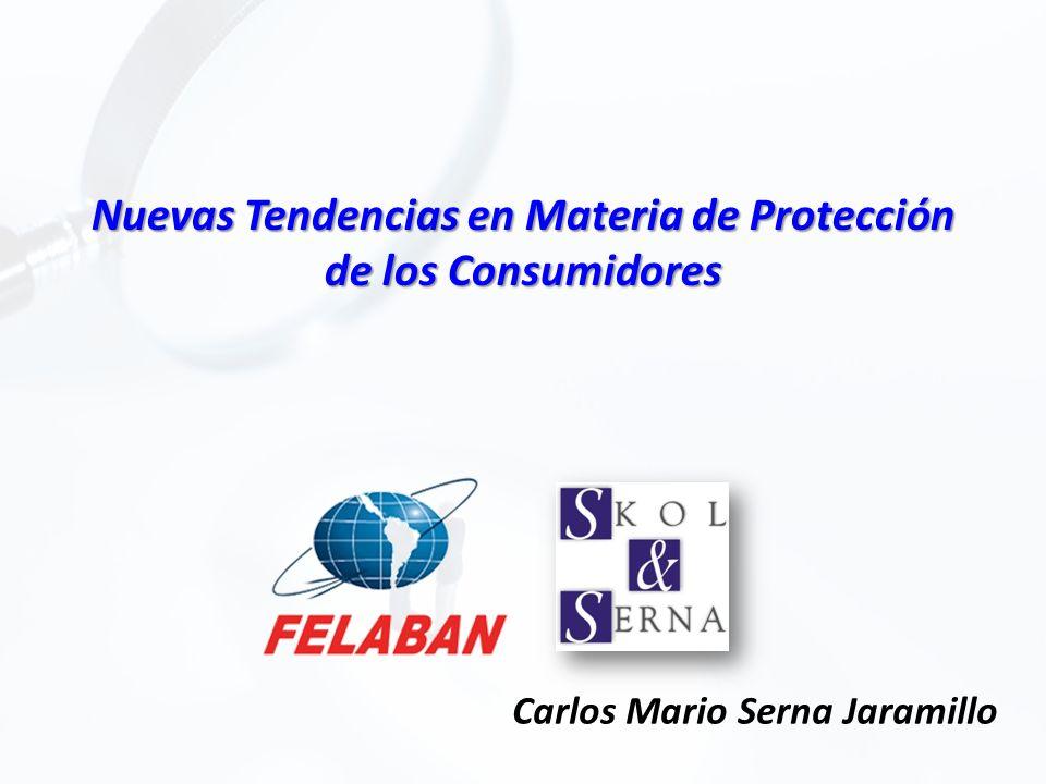 Nuevas Tendencias en Materia de Protección de los Consumidores Carlos Mario Serna Jaramillo