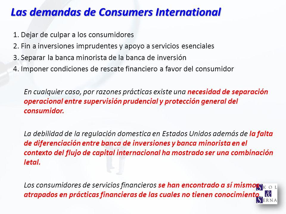 Las demandas de Consumers International 1. Dejar de culpar a los consumidores 2. Fin a inversiones imprudentes y apoyo a servicios esenciales 3. Separ