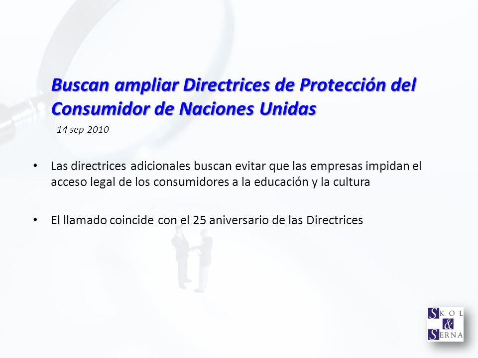 Buscan ampliar Directrices de Protección del Consumidor de Naciones Unidas 14 sep 2010 Las directrices adicionales buscan evitar que las empresas impi
