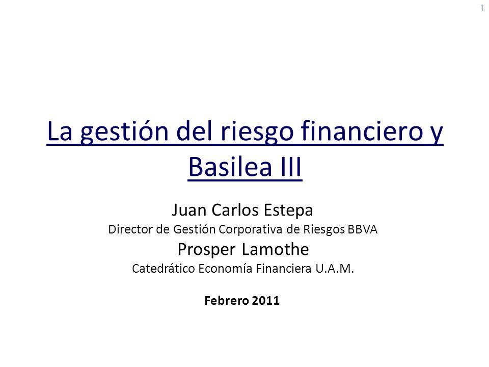 1 La gestión del riesgo financiero y Basilea III Juan Carlos Estepa Director de Gestión Corporativa de Riesgos BBVA Prosper Lamothe Catedrático Econom