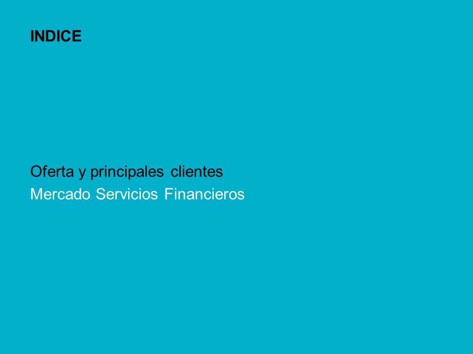 Mercado de Finanzas y Seguros INDICE Oferta y principales clientes Mercado Servicios Financieros