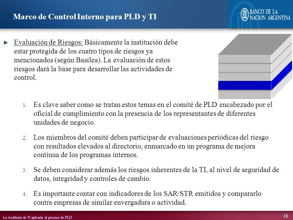 La Auditoría de TI aplicada al proceso de PLD 16 1. Es clave saber como se tratan estos temas en el comité de PLD encabezado por el oficial de cumplim