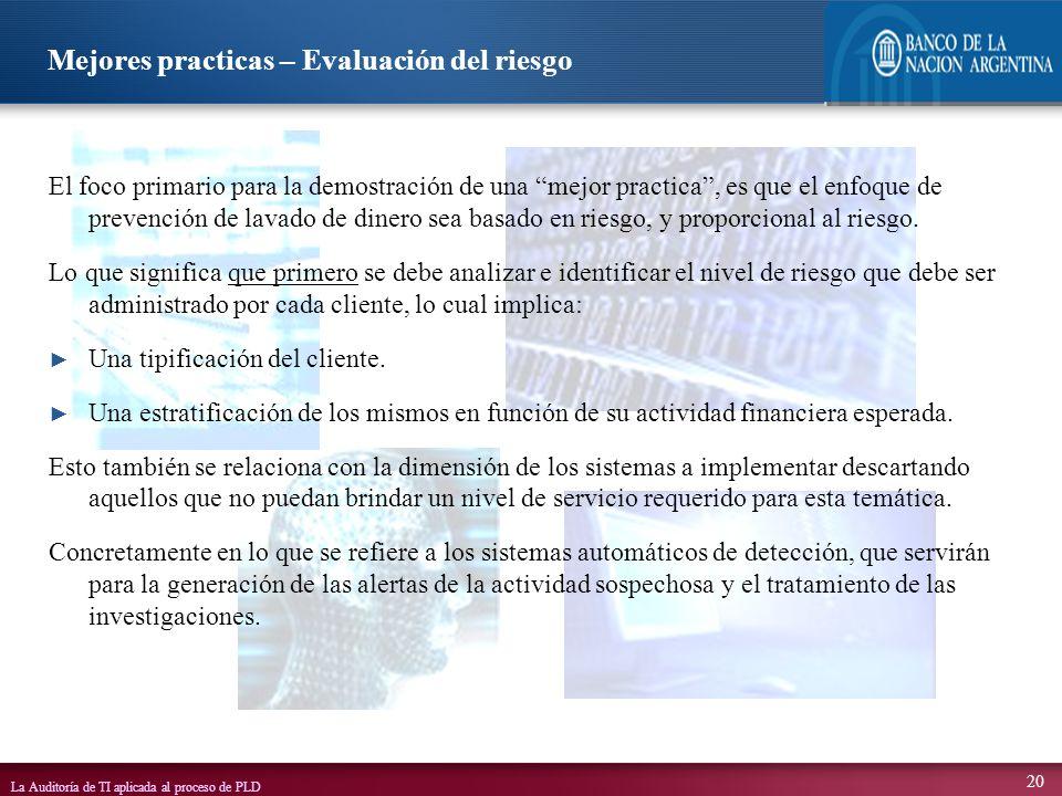 La Auditoría de TI aplicada al proceso de PLD 20 El foco primario para la demostración de una mejor practica, es que el enfoque de prevención de lavad