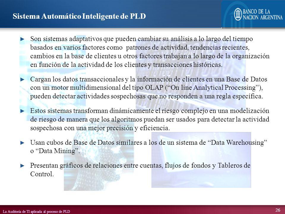 La Auditoría de TI aplicada al proceso de PLD 26 Son sistemas adaptativos que pueden cambiar su análisis a lo largo del tiempo basados en varios facto