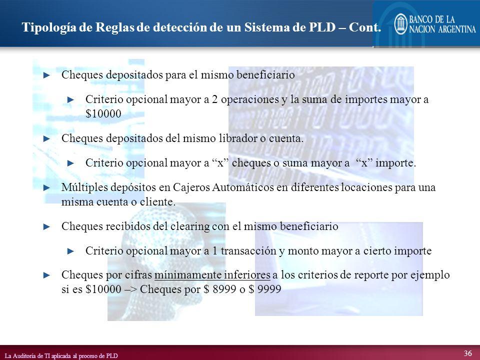 La Auditoría de TI aplicada al proceso de PLD 36 Tipología de Reglas de detección de un Sistema de PLD – Cont. Cheques depositados para el mismo benef