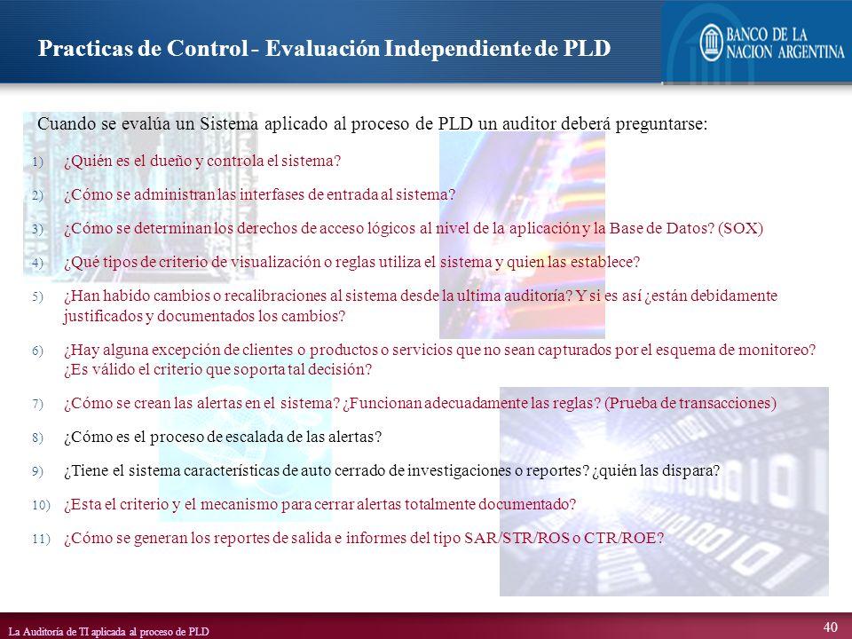 La Auditoría de TI aplicada al proceso de PLD 40 Cuando se evalúa un Sistema aplicado al proceso de PLD un auditor deberá preguntarse: 1) ¿Quién es el