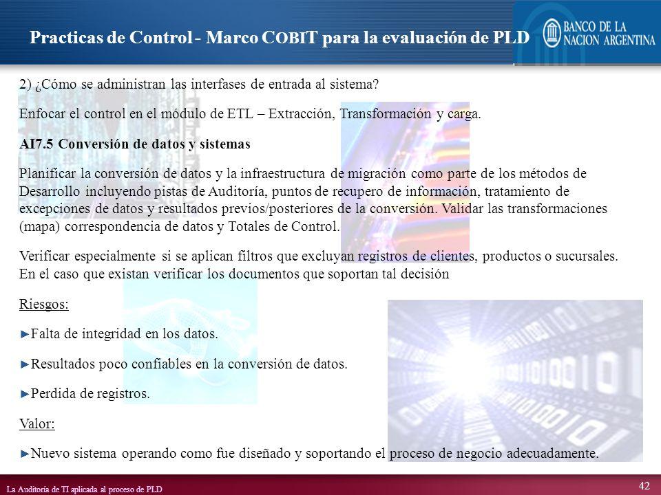 La Auditoría de TI aplicada al proceso de PLD 42 2) ¿Cómo se administran las interfases de entrada al sistema? Enfocar el control en el módulo de ETL