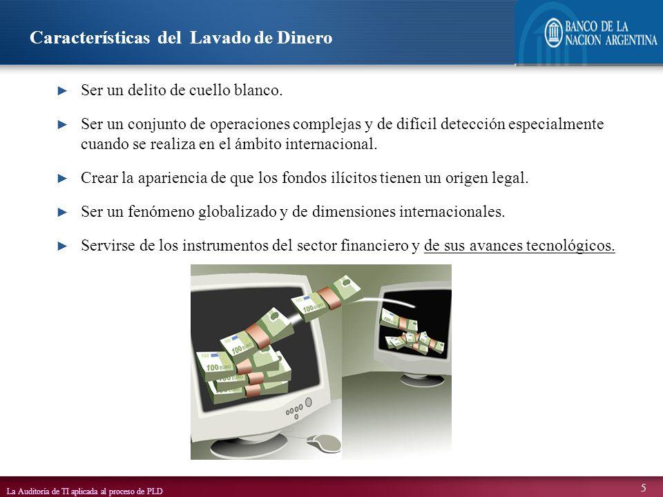 La Auditoría de TI aplicada al proceso de PLD 5 Ser un delito de cuello blanco. Ser un conjunto de operaciones complejas y de difícil detección especi