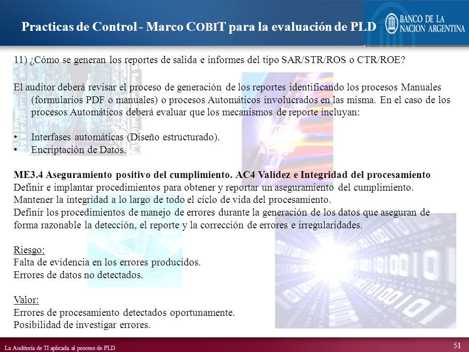 La Auditoría de TI aplicada al proceso de PLD 51 11) ¿Cómo se generan los reportes de salida e informes del tipo SAR/STR/ROS o CTR/ROE? El auditor deb
