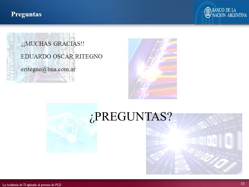 La Auditoría de TI aplicada al proceso de PLD 55 ¡¡MUCHAS GRACIAS!! EDUARDO OSCAR RITEGNO eritegno@bna.com.ar Preguntas ¿PREGUNTAS?