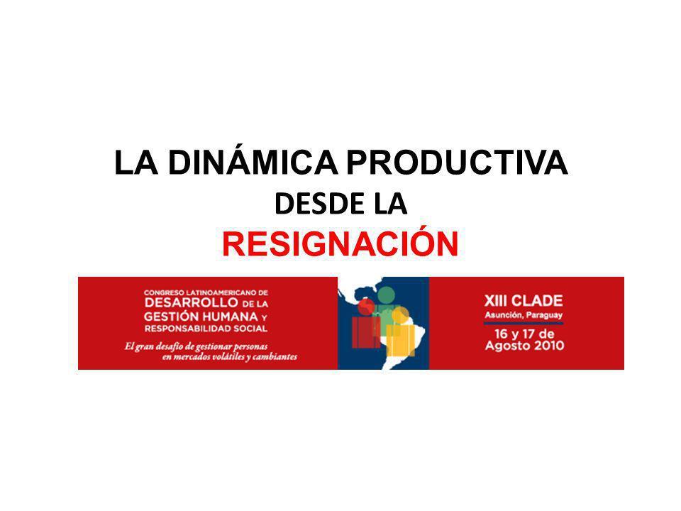 LA DINÁMICA PRODUCTIVA DESDE LA RESIGNACIÓN