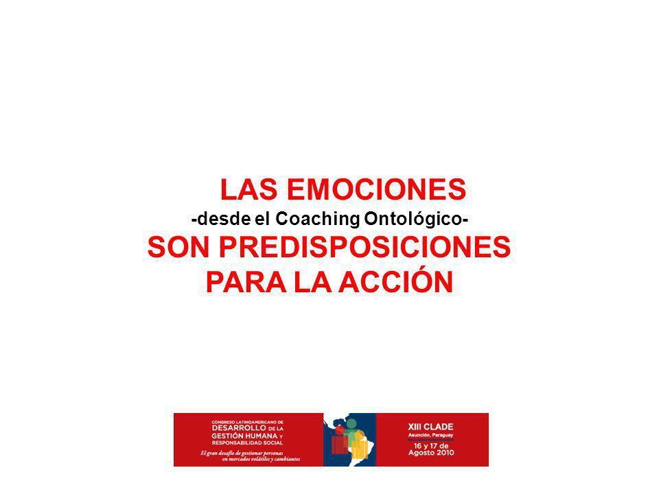 LAS EMOCIONES -desde el Coaching Ontológico- SON PREDISPOSICIONES PARA LA ACCIÓN