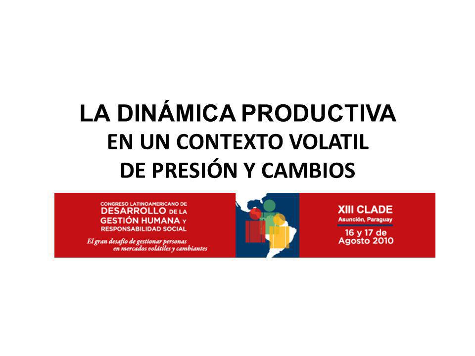 LA DINÁMICA PRODUCTIVA EN UN CONTEXTO VOLATIL DE PRESIÓN Y CAMBIOS