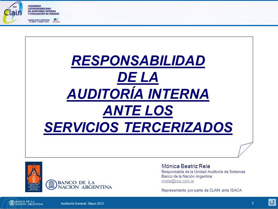 RESPONSABILIDAD DE LA AUDITORÍA INTERNA ANTE LOS SERVICIOS TERCERIZADOS Auditoría General - Mayo 2012 2 Servicios tercerizados