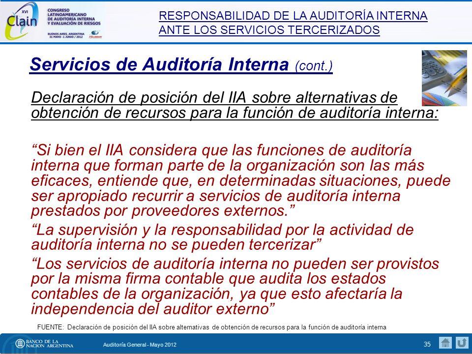 RESPONSABILIDAD DE LA AUDITORÍA INTERNA ANTE LOS SERVICIOS TERCERIZADOS Auditoría General - Mayo 2012 36 Servicios de Auditoría Interna (cont.) Consejo para la Práctica 1210.A1-1 del IIA, Obtención de servicios para respaldar o complementar la actividad de auditoría interna.