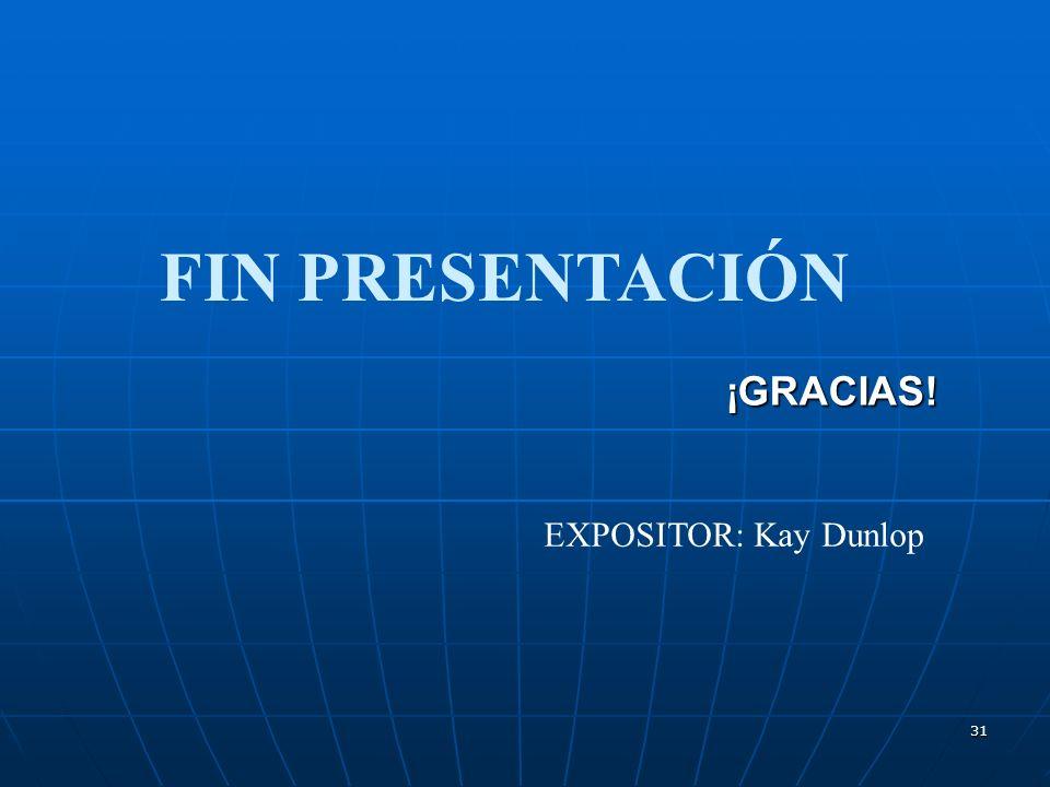EXPOSITOR: Kay Dunlop ¡GRACIAS! FIN PRESENTACIÓN 31