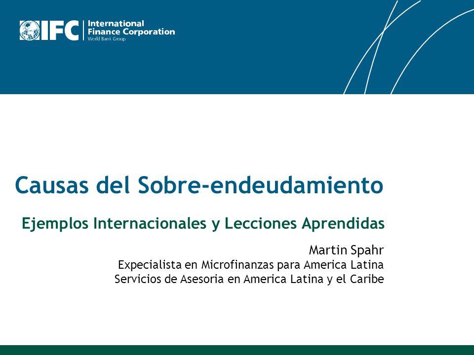Causas del Sobre-endeudamiento Martin Spahr Expecialista en Microfinanzas para America Latina Servicios de Asesoria en America Latina y el Caribe Ejem