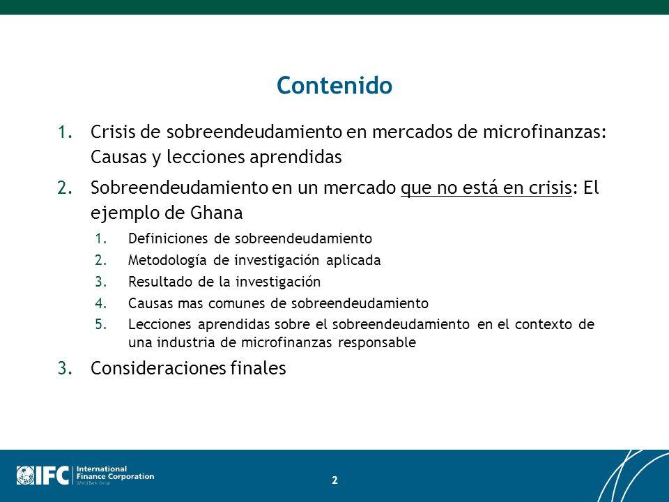 Contenido 1.Crisis de sobreendeudamiento en mercados de microfinanzas: Causas y lecciones aprendidas 2.Sobreendeudamiento en un mercado que no está en