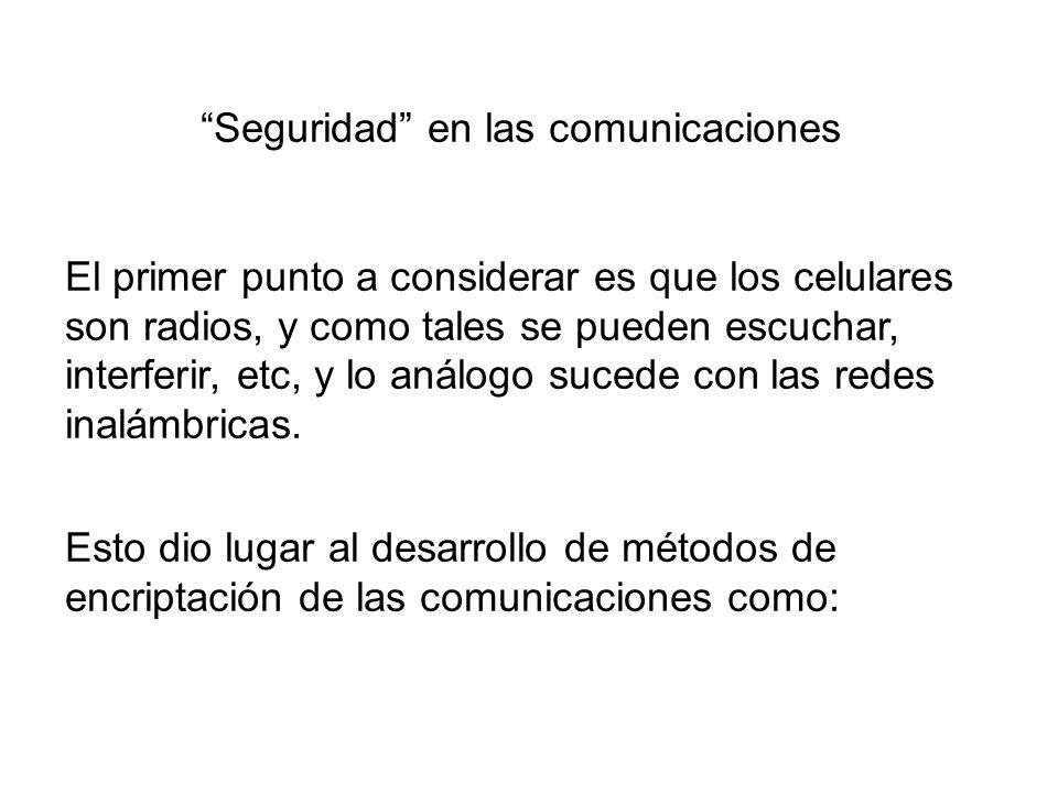 Seguridad en las comunicaciones El primer punto a considerar es que los celulares son radios, y como tales se pueden escuchar, interferir, etc, y lo análogo sucede con las redes inalámbricas.