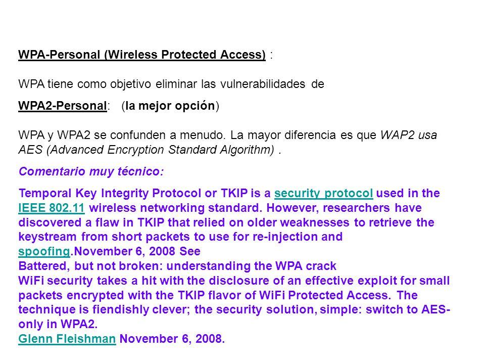 WPA-Personal (Wireless Protected Access) : WPA tiene como objetivo eliminar las vulnerabilidades de WPA2-Personal: (la mejor opción) WPA y WPA2 se confunden a menudo.