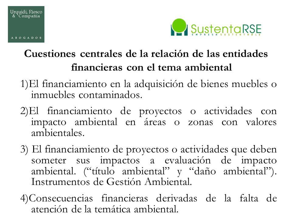 Cuestiones centrales de la relación de las entidades financieras con el tema ambiental 1)El financiamiento en la adquisición de bienes muebles o inmue