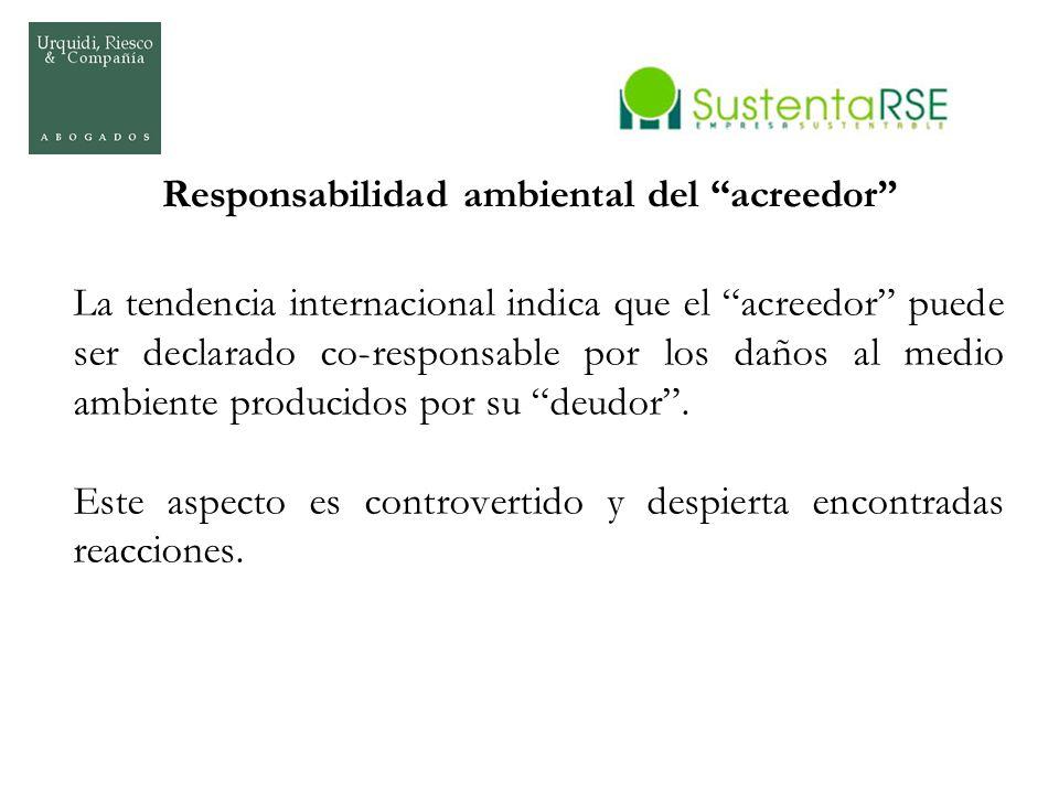 Responsabilidad ambiental del acreedor La tendencia internacional indica que el acreedor puede ser declarado co-responsable por los daños al medio amb