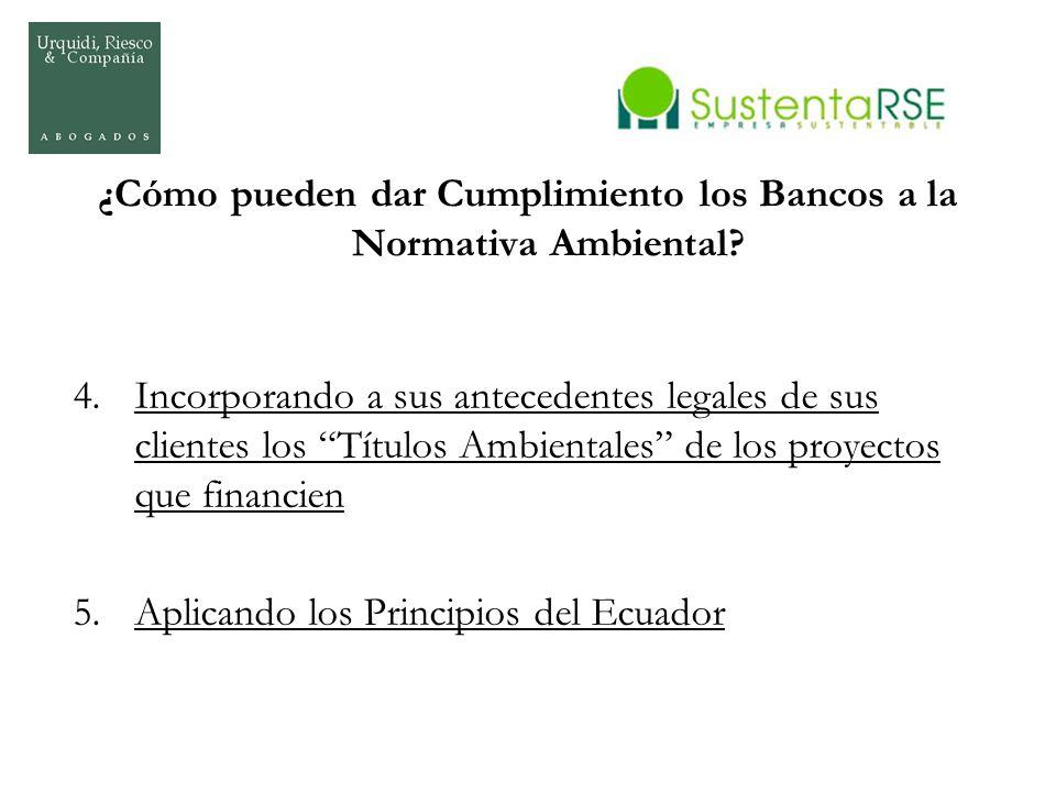 ¿Cómo pueden dar Cumplimiento los Bancos a la Normativa Ambiental? 4.Incorporando a sus antecedentes legales de sus clientes los Títulos Ambientales d
