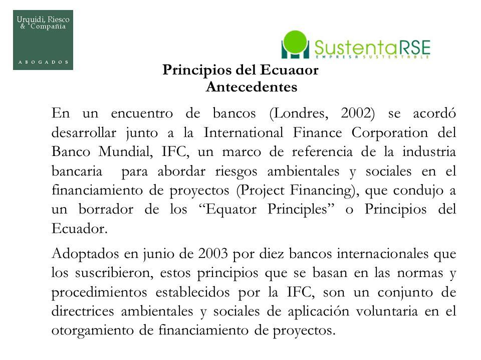 Principios del Ecuador Antecedentes En un encuentro de bancos (Londres, 2002) se acordó desarrollar junto a la International Finance Corporation del B