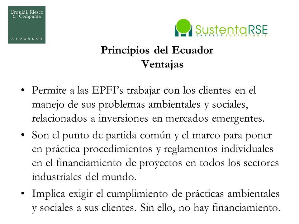 Principios del Ecuador Ventajas Permite a las EPFIs trabajar con los clientes en el manejo de sus problemas ambientales y sociales, relacionados a inv