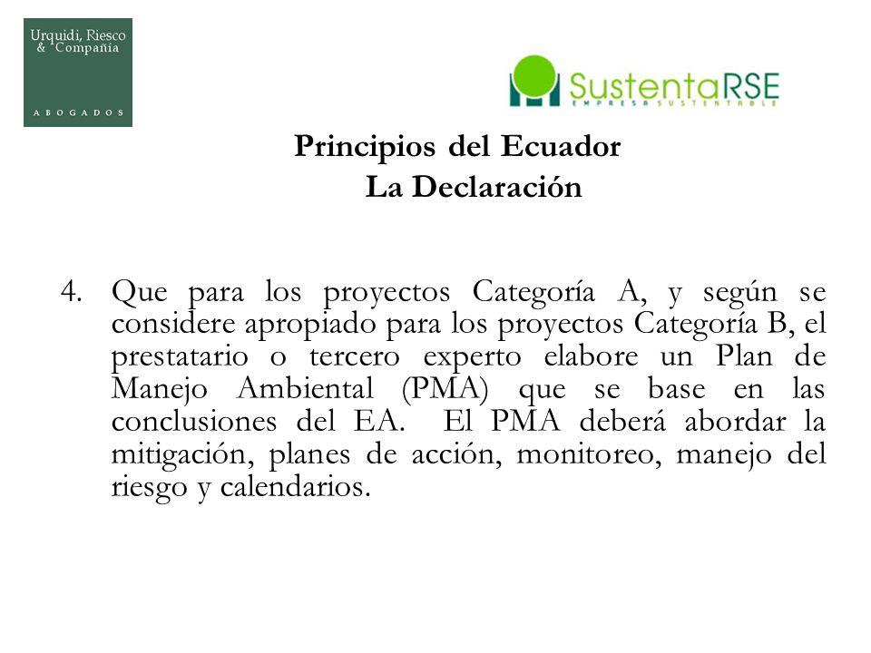 Principios del Ecuador La Declaración 4.Que para los proyectos Categoría A, y según se considere apropiado para los proyectos Categoría B, el prestata