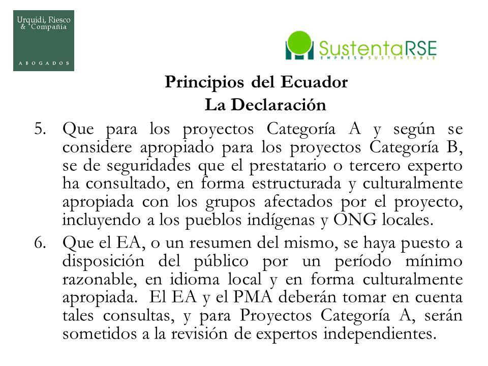 Principios del Ecuador La Declaración 5.Que para los proyectos Categoría A y según se considere apropiado para los proyectos Categoría B, se de seguri