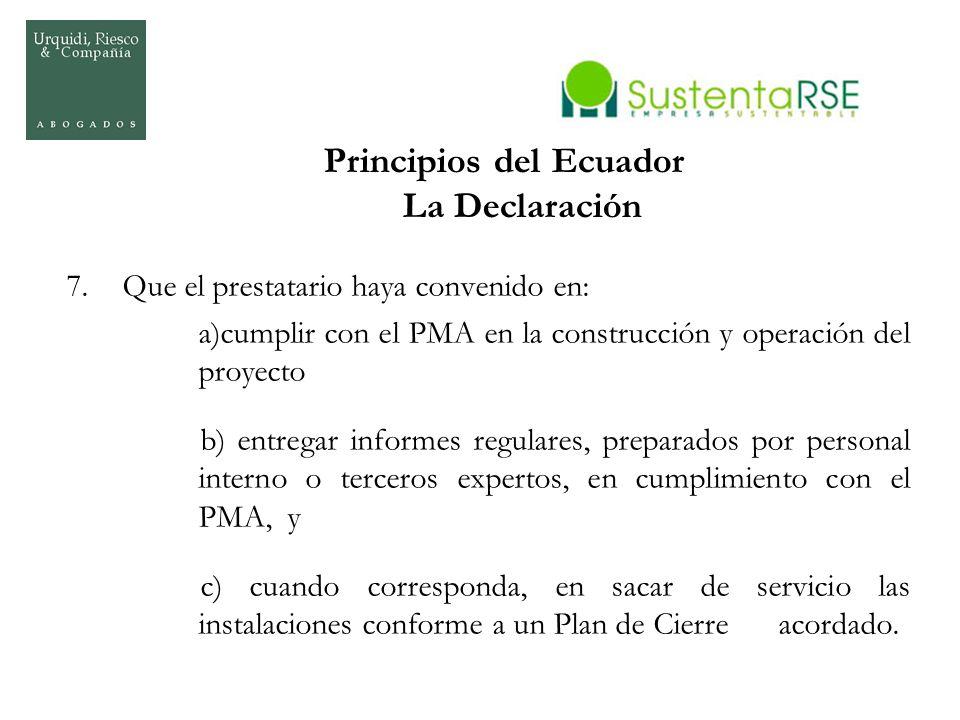 Principios del Ecuador La Declaración 7.Que el prestatario haya convenido en: a)cumplir con el PMA en la construcción y operación del proyecto b) entr