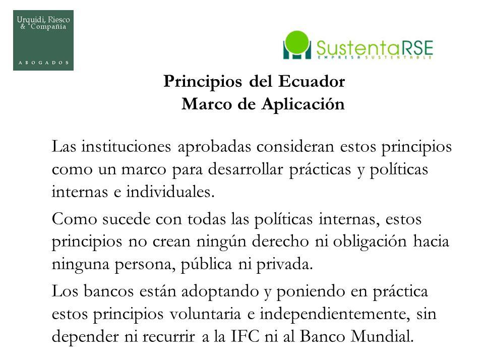 Principios del Ecuador Marco de Aplicación Las instituciones aprobadas consideran estos principios como un marco para desarrollar prácticas y política